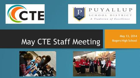 May CTE Staff Meeting May 13, 2014 Rogers High School.