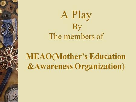 A Play By The members of MEAO(Mother's Education &Awareness Organization)