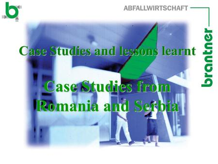 Case Studies and lessons learnt Case Studies from Romania and Serbia.