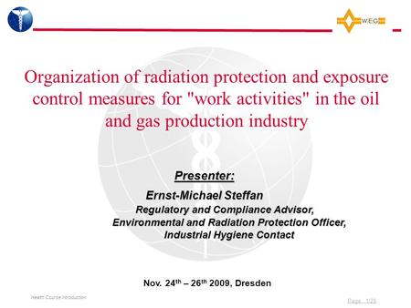 Page 1/28 Health Course Introduction Organization of radiation protection and exposure control measures for work activities in the oil and gas production.