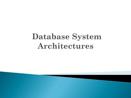 Database System Concepts - 6 th Edition  Centralized and Client-Server Systems  Server System Architectures  Parallel Systems  Distributed Systems.