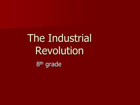 The Industrial Revolution 8 th grade. Invention Chart InventionInventorUse Effect on society and industry.