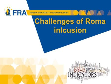 Challenges of Roma inlcusion 1. Roma inclusion - Europe 2020 Roma face multiple forms of deprivation  highly vulnerable position  vicious circle of.