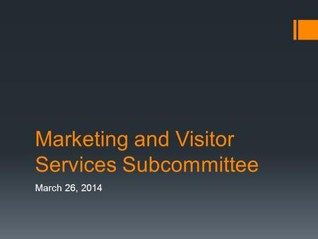 Marketing and Visitor Services Subcommittee March 26, 2014.