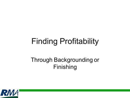 Finding Profitability Through Backgrounding or Finishing.