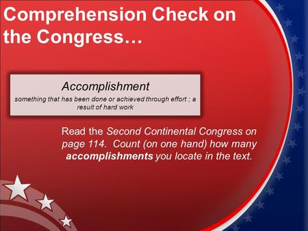 Comprehension Check on the Congress… Accomplishment something that has been done or achieved through effort ; a result of hard work Read the Second Continental.