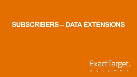 SUBSCRIBERS – DATA EXTENSIONS. Objectives In this session we will learn: –Who are Subscribers? –What a data extensions is and their use and benefits.