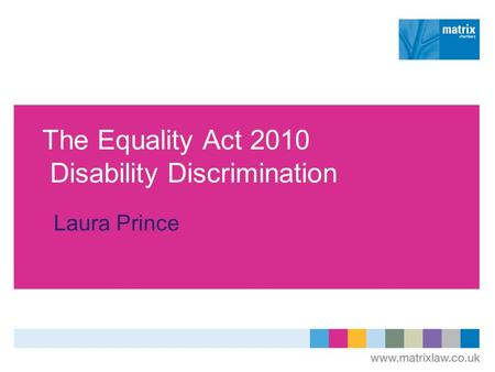 The Equality Act 2010 Disability Discrimination Laura Prince.