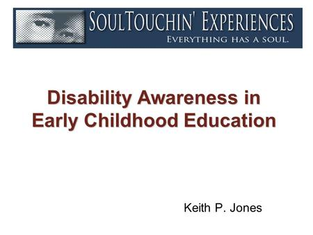 Disability Awareness in Early Childhood Education Keith P. Jones.