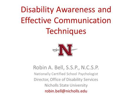 Disability Awareness and Effective Communication Techniques Robin A. Bell, S.S.P., N.C.S.P. Nationally Certified School Psychologist Director, Office of.