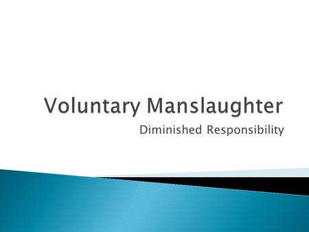 research on the defence of diminished responsibility Historically the primary objective for the insertion of the defence of diminished responsibility into the criminal code 1899 (qld) was.