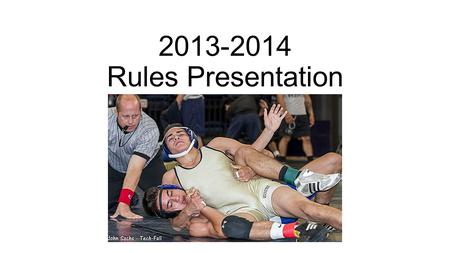 2013-2014 Rules Presentation. Dual Meets Competition of dual meets shall be conducted by random draw of weight classes. Random draw shall take place immediately.
