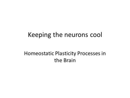 Keeping the neurons cool Homeostatic Plasticity Processes in the Brain.