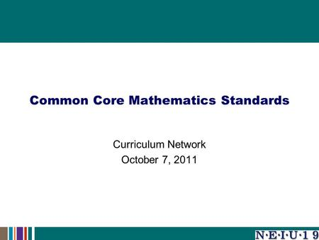 Common Core Mathematics Standards Curriculum Network October 7, 2011.
