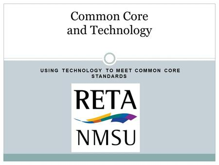 USING TECHNOLOGY TO MEET COMMON CORE STANDARDS Common Core and Technology.