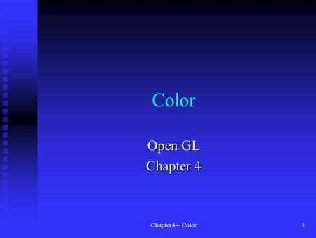 Chapter 4 -- Color1 Color Open GL Chapter 4. Chapter 4 -- Color2 n The goal of almost all OpenGL applications is to draw color pictures in a window on.