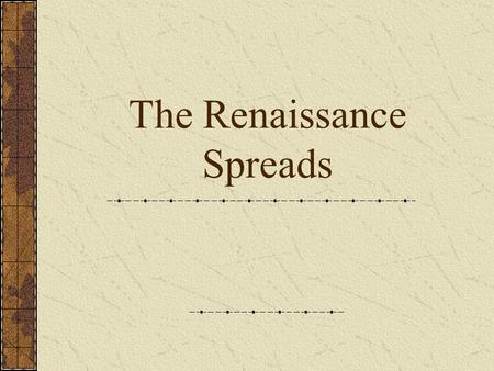 The Renaissance Spreads. Spread Of Ideas By the late 1400s the Renaissance spread across Northern Europe By 1450 the population of Northern Europe began.