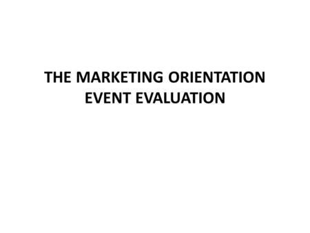 THE MARKETING ORIENTATION EVENT EVALUATION. The Marketing Students Association (MSA) held an event at the School of Business, Lower Kabete Campus. The.