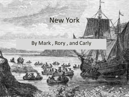 New York By Mark, Rory, and Carly. The Colonies Climate The summers were hot and humid. It was easy to grow crops. The winters were cold.