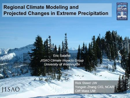 Eric Salathé JISAO Climate Impacts Group University of Washington Rick Steed UW Yongxin Zhang CIG, NCAR Cliff Mass UW Regional Climate Modeling and Projected.