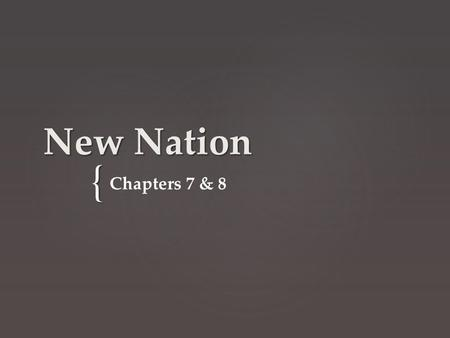 { New Nation Chapters 7 & 8. What do you know about George Washington? Bell RingerDay 1.