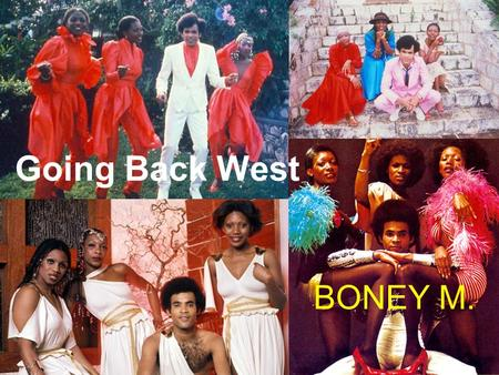 Going Back West BONEY M. I was born and raised in the ghetto Talk with me and you'll know I wasn't satisfied, with living on the side I started looking.