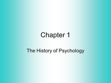 Chapter 1 The History of Psychology. Traditional psychology has only existed for about 100 years, but its origins go back deeply into history. As far.