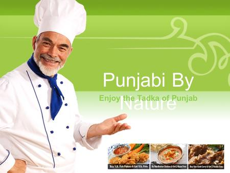 Punjabi By Nature Enjoy the Tadka of Punjab. Your Description Goes Here Welcome to the taste of Punjab Each Punjabi dish will have its own different flavor.