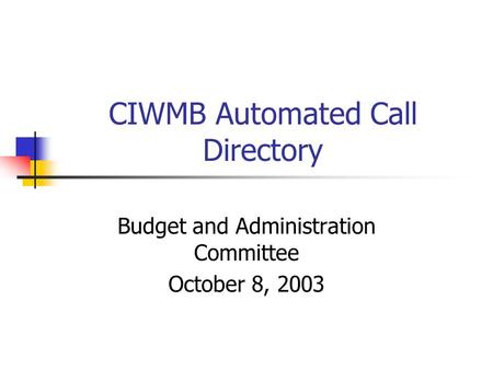 CIWMB Automated Call Directory Budget and Administration Committee October 8, 2003.