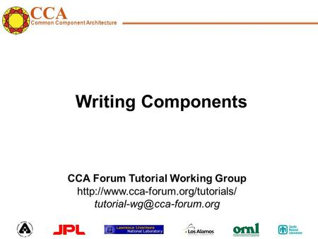 CCA Common Component Architecture CCA Forum Tutorial Working Group  Writing Components.