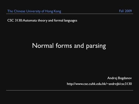 CSC 3130: Automata theory and formal languages Andrej Bogdanov  The Chinese University of Hong Kong Normal forms.