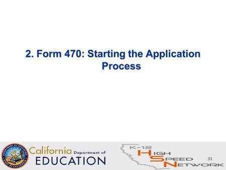 31 2. Form 470: Starting the Application Process.