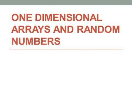 ONE DIMENSIONAL ARRAYS AND RANDOM NUMBERS. Introduction In addition to arrays and structures, C supports creation and manipulation of the following data.