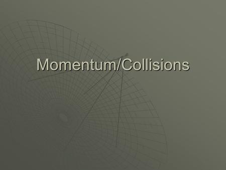 Momentum/Collisions. Momentum  An object in motion tends to continue in constant motion unless acted upon by an outside force.  This tendency, outlined.