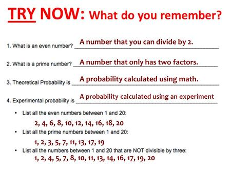 TRY NOW: What do you remember? A number that you can divide by 2. A number that only has two factors. A probability calculated using math. A probability.