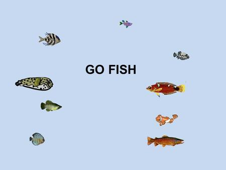 GO FISH. Domain: Eukarya Kingdom: Animalia Phylum: Chordata (Chordates) 3 Classes of Fish FISH: a vertebrate that lives in water and uses fins to move.