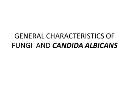 GENERAL CHARACTERISTICS OF FUNGI AND CANDIDA ALBICANS.