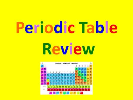 Periodic Table ReviewPeriodic Table Review. The periodic table is a tool for organizing the elements. A row of elements is called a period. A column of.