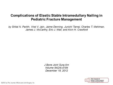 Complications of Elastic Stable Intramedullary Nailing in Pediatric Fracture Management by Shital N. Parikh, Viral V. Jain, Jaime Denning, Junichi Tamai,