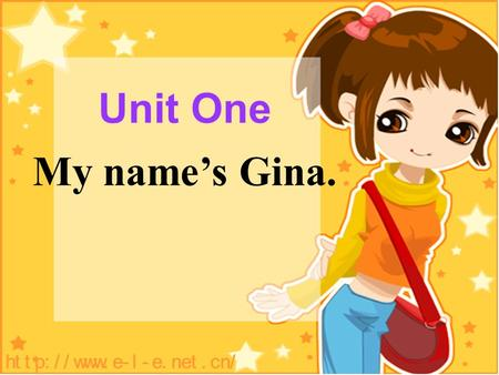 Unit One My name's Gina. Section B Period One Are you...? Yes, I am. No, I'm not. I'm... Is he...? Yes, he is. No, he isn't. He's... Is she...? Yes,