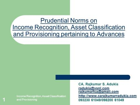 Income Recognition, Asset Classification and Provisioning 1 Prudential Norms on Income Recognition, Asset Classification and Provisioning pertaining to.