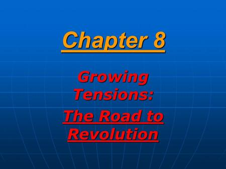 Chapter 8 Growing Tensions: The Road to Revolution.