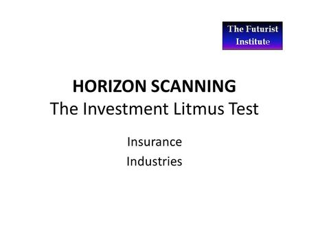 HORIZON SCANNING The Investment Litmus Test Insurance Industries.