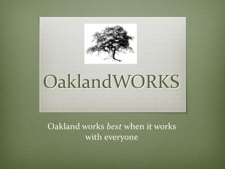 OaklandWORKS Oakland works best when it works with everyone.