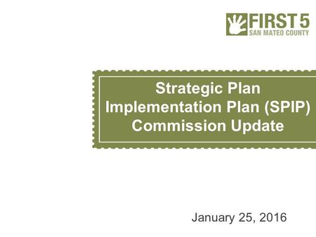 Strategic Plan Implementation Plan (SPIP) Commission Update January 25, 2016.