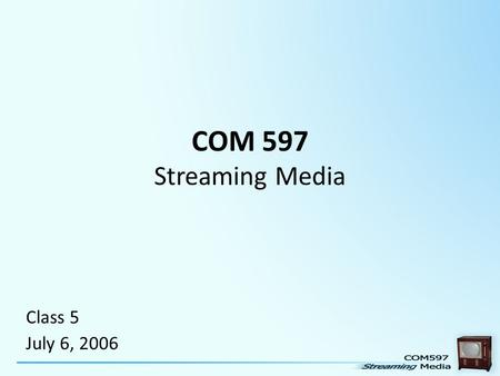 COM 597 Streaming Media Class 5 July 6, 2006. Fortune 1000 Companies expectations on Streaming Budgets 2004.