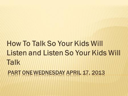 How To Talk So Your Kids Will Listen and Listen So Your Kids Will Talk.