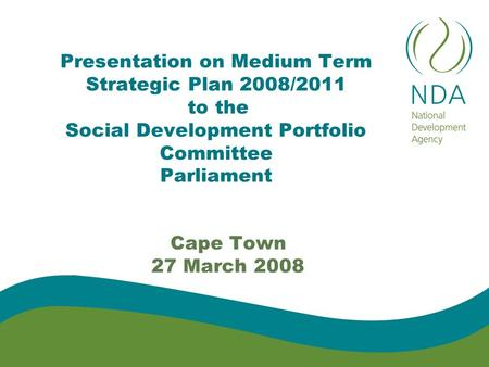 Presentation on Medium Term Strategic Plan 2008/2011 to the Social Development Portfolio Committee Parliament Cape Town 27 March 2008.