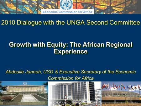 Economic Commission for Africa Growth with Equity: The African Regional Experience 2010 Dialogue with the UNGA Second Committee Growth with Equity: The.