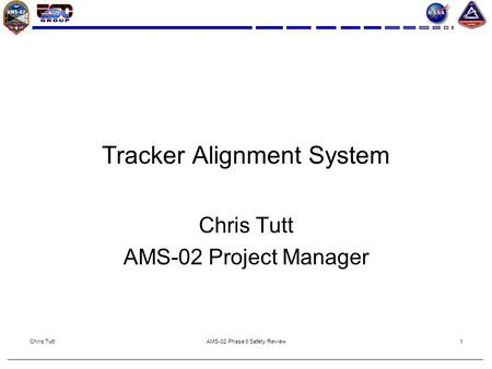 Chris TuttAMS-02 Phase II Safety Review1 Tracker Alignment System Chris Tutt AMS-02 Project Manager.